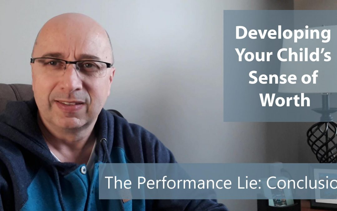 Developing Your Child's Sense of Worth: Defeating the Performance Lie: Conclusion
