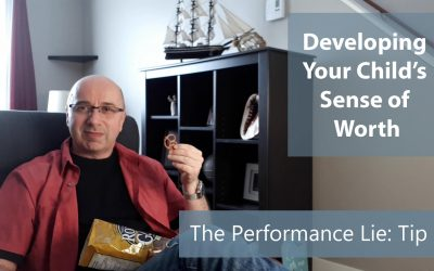 Developing Your Child's Sense of Worth: Defeating the Performance Lie: TIP #3