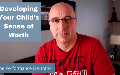 Developing Your Child's Sense of Worth: Defeating the Performance Lie: Intro