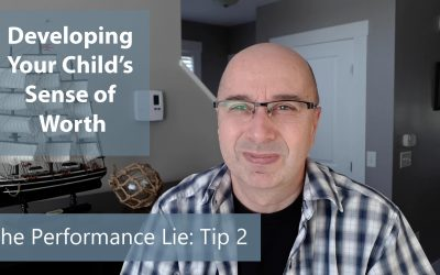 Developing Your Child's Sense of Worth: Defeating the Performance Lie: TIP #2